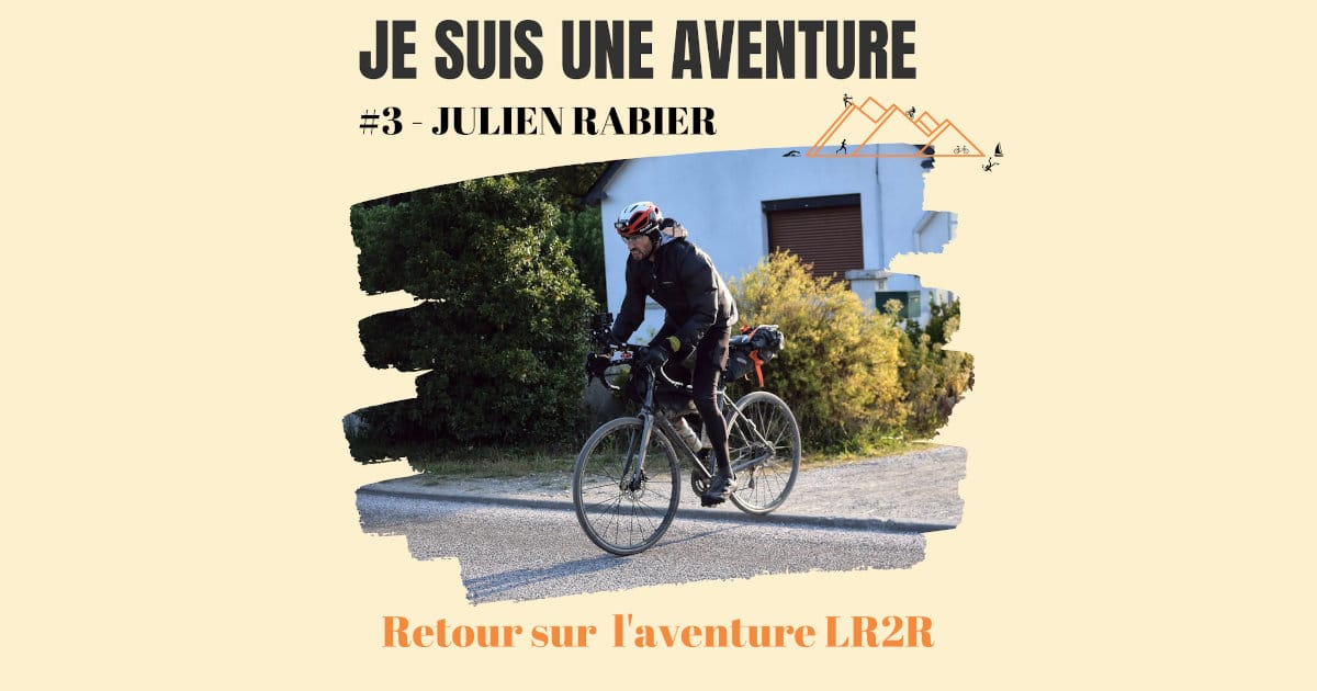 podcast je suis une aventure episode 3 julien rabier LR2R